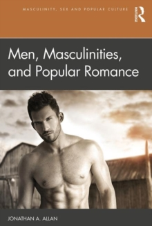 Cover of Men, Masculinities, and Popular Romance. It shows a shirtless man, staring at the viewer.